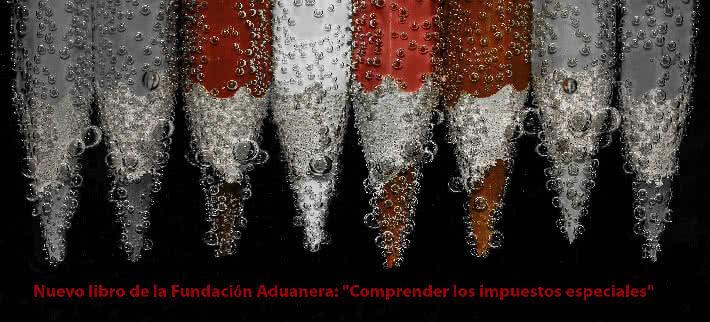 """""""Comprender los Impuestos Especiales"""" nuevo libro de la Fundación Aduanera"""