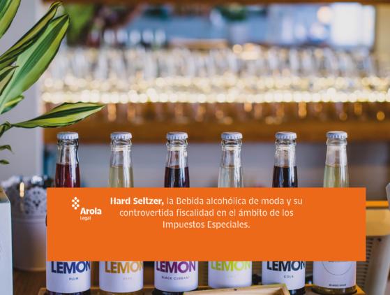 Hard Seltzer, la Bebida alcohólica de moda y su controvertida fiscalidad en el ámbito de los Impuestos Especiales.
