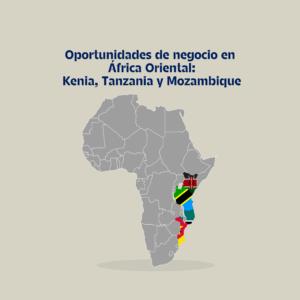 Oportunidades de negocio en África Oriental: Kenia, Tanzania y Mozambique